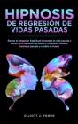 Hipnosis De Regresión de Vidas Pasadas: Ábrete al Despertar Espiritual - Descubre tu vida pasada a través de la hipnosis del sueño y los sueños lúcido Cover Image