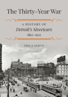 The Thirty-Year War: A History of Detroit's Streetcars, 1892-1922 Cover Image