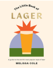 Little Book of Lager: A Guide to the World's Most Popular Style of Beer Cover Image