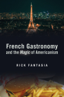 French Gastronomy and the Magic of Americanism (Politics History & Social Chan) Cover Image