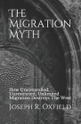 The Migration Myth: How Uncontrolled, Unrestricted, Unlimited Migration Destroys The West Cover Image