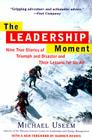 The Leadership Moment: Nine True Stories of Triumph and Disaster and Their Lessons for Us All Cover Image