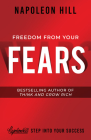 Freedom from Your Fears: Step Into Your Success (Official Publication of the Napoleon Hill Foundation) Cover Image