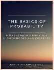 The Basics of Probability: A Mathematics Book for High Schools and Colleges Cover Image