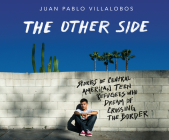 The Other Side: Stories of Central American Teen Refugees Who Dream of Crossing the Border Cover Image