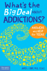 What's the Big Deal About Addictions?: Answers and Help for Teens Cover Image