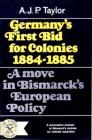 Germany's First Bid for Colonies, 1884-1885: A Move in Bismarck's European Policy Cover Image