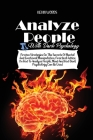 How to Analyze People with Dark Psychology: Proven Strategies on the Secrets of Mental and Emotional Manipulation, Practical Advice on How to Analyze Cover Image