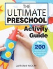 The Ultimate Preschool Activity Guide: Over 200 Fun Preschool Learning Activities for Kids Ages 3-5 (Early Learning #4) Cover Image