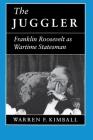 The Juggler: Franklin Roosevelt as Wartime Statesman Cover Image