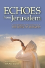 Echoes from Jerusalem: A new abridgment of the ancient text of The Book of Mormon Cover Image