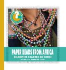Paper Beads from Africa: Charities Started by Kids! (Community Connections: How Do They Help?) Cover Image