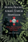 The Healing Practices of the Knights Templar and Hospitaller: Plants, Charms, and Amulets of the Healers of the Crusades Cover Image