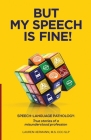 But My Speech is Fine!: Speech-Language Pathology: True stories of a misunderstood profession Cover Image
