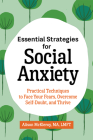 Essential Strategies for Social Anxiety: Practical Techniques to Face Your Fears, Overcome Self-Doubt, and Thrive Cover Image