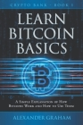 Learn Bitcoin Basics: A Simple Explanation of How Bitcoins Work and How to Use Them Cover Image