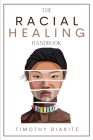 The Racial Healing Handbook: Why we have to talk About Racism, Multicultural Society and Solve the Cynical Mind-set that Plagues America. A Book Ab Cover Image
