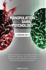 Manipulation and Dark Psychology: 2 Books in 1: How to Analyze and Persuade Anyone Anywhere. Discover How to Influence People using Manipulation, Pers Cover Image