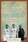 The Irish Whales: Olympians of Old New York Cover Image