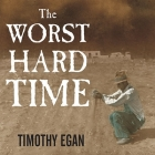 The Worst Hard Time: The Untold Story of Those Who Survived the Great American Dust Bowl Cover Image