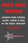Rock Star Nation: Chasing Fame, Success, Glory, Money and Fans in the Music Industry Cover Image