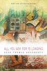 All You Ask for Is Longing: New and Selected Poems 1994-2014 (American Poets Continuum #143) Cover Image
