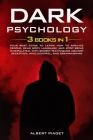 Dark Psychology ( 3 book in 1): Your Best Guide to Learn How to Analyze People, Read Body Language and Stop Being Manipulated. With Secret Techniques Cover Image