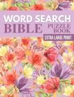Word Search Bible Puzzle Book - Extra Large Print: 72 Bible Word Search Large Print Puzzles for Adults and Seniors Cover Image