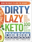 The DIRTY, LAZY, KETO Cookbook: Bend the Rules to Lose the Weight! Cover Image