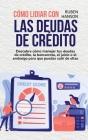 Cómo Lidiar Con Las Deudas De Crédito: Descubre Cómo Manejar Tus Deudas De Crédito, La Bancarrota, El Juicio O El Embargo Para Que Puedas Salir De Ell Cover Image