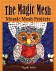 The Magic Mesh - Mosaic Mesh Projects (Art and Crafts Book #6) Cover Image