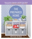 The Prepared Home: How to Stock, Organize, and Edit Your Home to Thrive in Comfort, Safety, and Style Cover Image