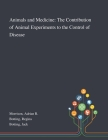 Animals and Medicine: The Contribution of Animal Experiments to the Control of Disease Cover Image