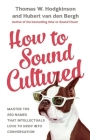 How to Sound Cultured: Master the 250 Names That Intellectuals Love to Drop Into Conversation Cover Image
