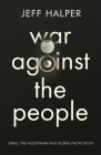 War Against the People: Israel, the Palestinians and Global Pacification Cover Image