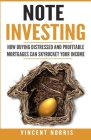 Note Investing: How Buying Distressed and Profitable Mortgages can Skyrocket Your Income Cover Image