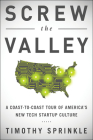 Screw the Valley: A Coast-To-Coast Tour of America's New Tech Startup Culture: New York, Boulder, Austin, Raleigh, Detroit, Las Vegas, K Cover Image