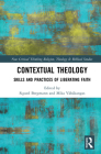 Contextual Theology: Skills and Practices of Liberating Faith (Routledge New Critical Thinking in Religion) Cover Image
