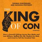 The King of Con Lib/E: How a Smooth-Talking Jersey Boy Made and Lost Billions, Baffled the Fbi, Eluded the Mob, and Lived to Tell the Crooked Cover Image