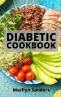 Diabetic Cookbook: Quick and Easy Recipes to Live Better with Diabetes. Appetizers, Side Dishes, Poultry, Beef, and Pork Recipes Cover Image