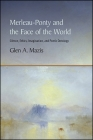Merleau-Ponty and the Face of the World: Silence, Ethics, Imagination, and Poetic Ontology Cover Image