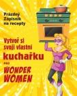 Vytvoř si svoji vlastní kuchařku pro Wonder Women: Prázdný Zápisník na recepty, prázdná kniha pro zápis vasich oblíbených pokrmů Cover Image