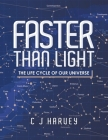 Faster Than Light: The Life Cycle of Our Universe Cover Image