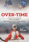 Over-Time: The untold and surprising story of the Rebels, One of Canada's longest-lasting amateur, adult hockey teams Cover Image