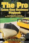 The Pro Lawn Care Business Playbook.: Tips And Strategies To Help You Succeed In A Highly Competitive Market. Cover Image