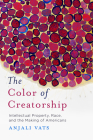 The Color of Creatorship: Intellectual Property, Race, and the Making of Americans Cover Image