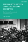 The Fourth Geneva Convention for Civilians: The History of International Humanitarian Law Cover Image