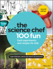 The Science Chef: 100 Fun Food Experiments and Recipes for Kids Cover Image
