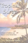 Tropical Surge: A History of Ambition and Disaster on the Florida Shore Cover Image