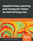 Applied Deep Learning and Computer Vision for Self-Driving Cars: Build autonomous vehicles using deep neural networks and behavior-cloning techniques Cover Image